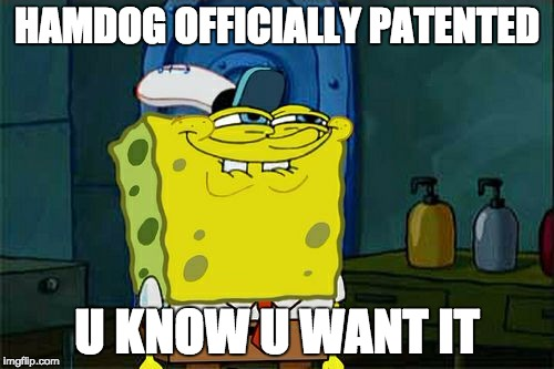 U Do Don't You | HAMDOG OFFICIALLY PATENTED U KNOW U WANT IT | image tagged in memes,dont you squidward | made w/ Imgflip meme maker