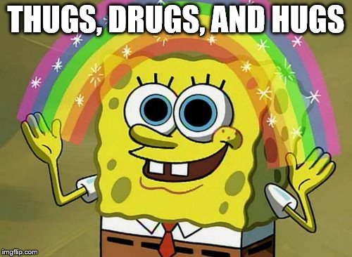 Can I Have A Hug Imagination Spongebob | THUGS, DRUGS, AND HUGS | image tagged in memes,imagination spongebob,thugs,spongebob imagination,thug life,thuglife | made w/ Imgflip meme maker