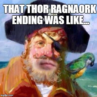 That Thor Ragnarok ending was like... | THAT THOR RAGNAORK ENDING WAS LIKE... | image tagged in are you ready | made w/ Imgflip meme maker