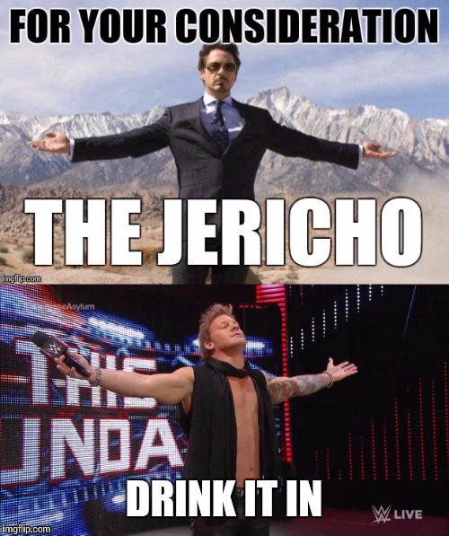 You just made the list! | DRINK IT IN | image tagged in iron man,wwe,memes | made w/ Imgflip meme maker