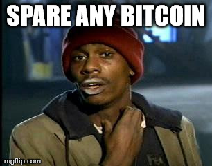 Y'all Got Any More Of That Meme | SPARE ANY BITCOIN | image tagged in memes,yall got any more of | made w/ Imgflip meme maker