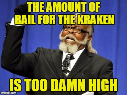 Too Damn High Meme | THE AMOUNT OF BAIL FOR THE KRAKEN IS TOO DAMN HIGH | image tagged in memes,too damn high | made w/ Imgflip meme maker