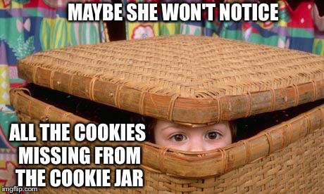 MAYBE SHE WON'T NOTICE ALL THE COOKIES MISSING FROM THE COOKIE JAR | image tagged in hiding | made w/ Imgflip meme maker