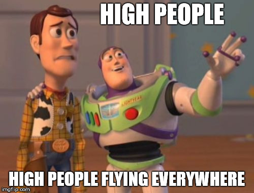 X, X Everywhere Meme | HIGH PEOPLE HIGH PEOPLE FLYING EVERYWHERE | image tagged in memes,x x everywhere | made w/ Imgflip meme maker
