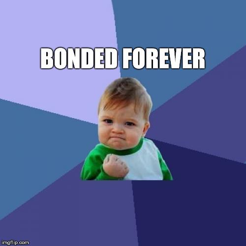 Success Kid Meme | BONDED FOREVER | image tagged in memes,success kid | made w/ Imgflip meme maker