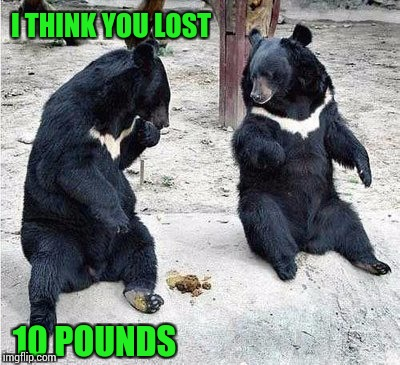 I THINK YOU LOST 10 POUNDS | made w/ Imgflip meme maker