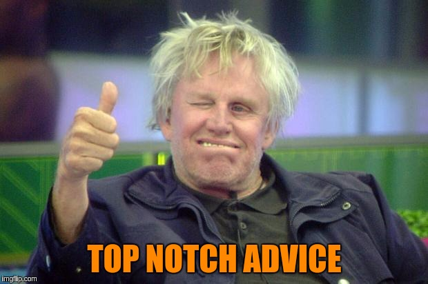 TOP NOTCH ADVICE | made w/ Imgflip meme maker
