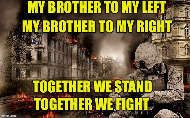 MY BROTHER TO MY LEFT MY BROTHER TO MY RIGHT TOGETHER WE STAND TOGETHER WE FIGHT | made w/ Imgflip meme maker