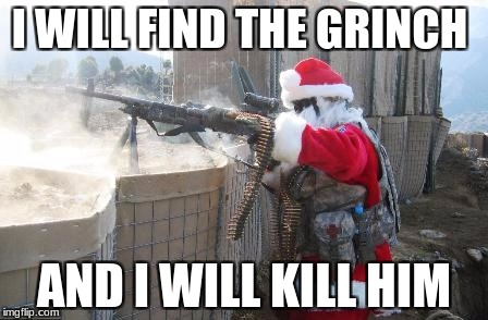 Hohoho Meme | I WILL FIND THE GRINCH AND I WILL KILL HIM | image tagged in memes,hohoho | made w/ Imgflip meme maker