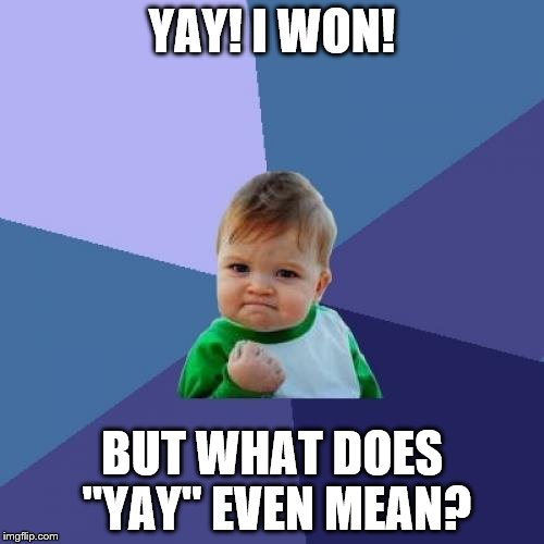 "Success Kid Meme | YAY! I WON! BUT WHAT DOES ""YAY"" EVEN MEAN? 