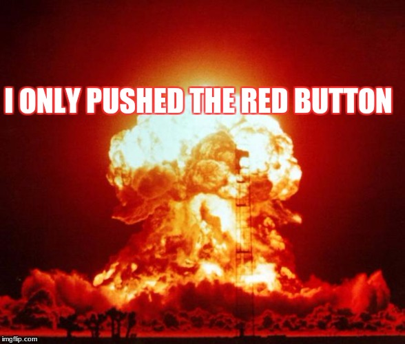 Shots Fired | I ONLY PUSHED THE RED BUTTON | image tagged in shots fired | made w/ Imgflip meme maker