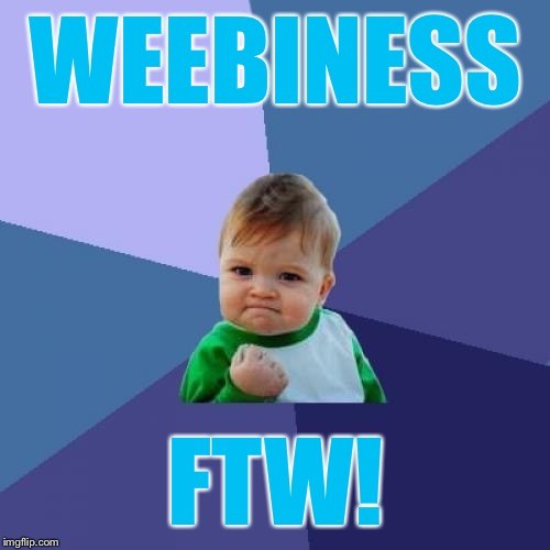 Success Kid Meme | WEEBINESS FTW! | image tagged in memes,success kid | made w/ Imgflip meme maker