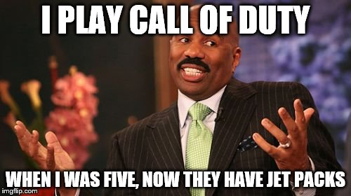 Steve Harvey Meme | I PLAY CALL OF DUTY WHEN I WAS FIVE, NOW THEY HAVE JET PACKS | image tagged in memes,steve harvey | made w/ Imgflip meme maker