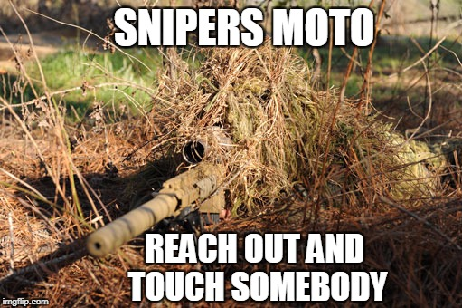 SNIPERS MOTO REACH OUT AND TOUCH SOMEBODY | image tagged in sniper | made w/ Imgflip meme maker