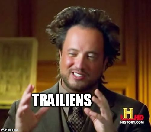 Ancient Aliens Meme | TRAILIENS | image tagged in memes,ancient aliens | made w/ Imgflip meme maker