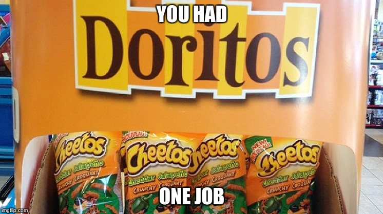 YOU HAD ONE JOB | image tagged in chips | made w/ Imgflip meme maker