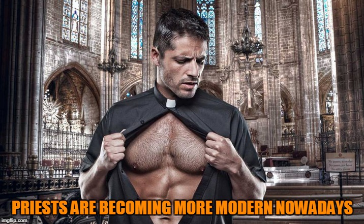 PRIESTS ARE BECOMING MORE MODERN NOWADAYS | made w/ Imgflip meme maker