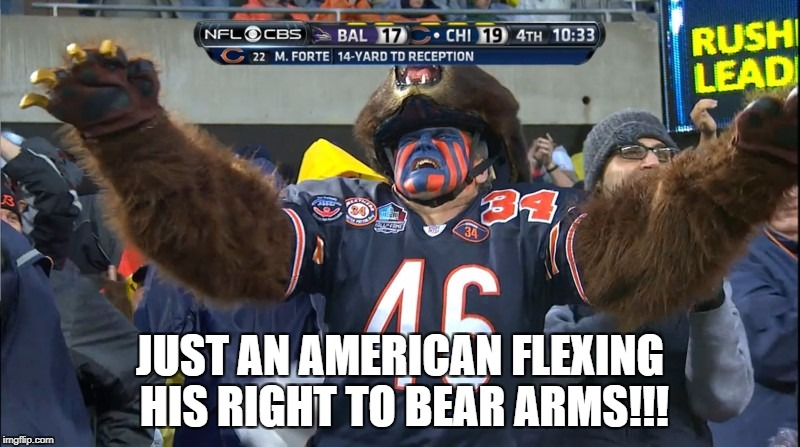 Bear arms! | JUST AN AMERICAN FLEXING HIS RIGHT TO BEAR ARMS!!! | image tagged in memes,2nd amendment | made w/ Imgflip meme maker