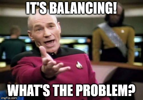 Picard Wtf Meme | IT'S BALANCING! WHAT'S THE PROBLEM? | image tagged in memes,picard wtf | made w/ Imgflip meme maker