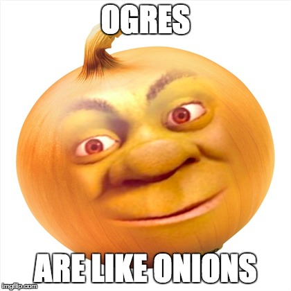 OGRES ARE LIKE ONIONS | image tagged in shrek | made w/ Imgflip meme maker
