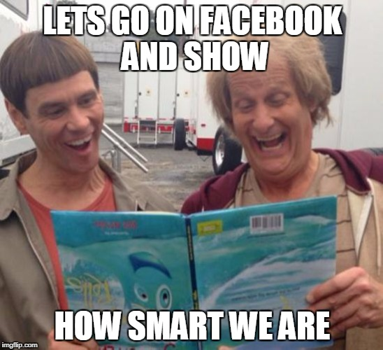 LETS GO ON FACEBOOK AND SHOW HOW SMART WE ARE | image tagged in dumb and dumber | made w/ Imgflip meme maker
