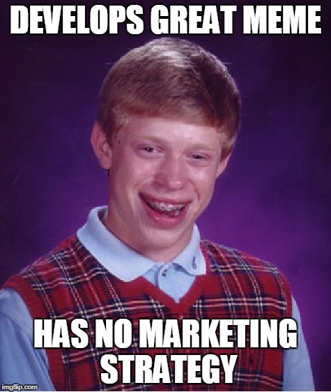 Bad Luck Brian Meme | DEVELOPS GREAT MEME HAS NO MARKETING STRATEGY | image tagged in memes,bad luck brian | made w/ Imgflip meme maker