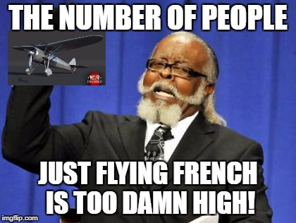 Too Damn High Meme | THE NUMBER OF PEOPLE JUST FLYING FRENCH IS TOO DAMN HIGH! | image tagged in memes,too damn high | made w/ Imgflip meme maker