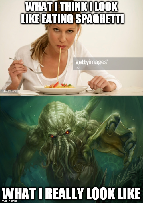 """You've got some Cthulhu on your face, dear"" 