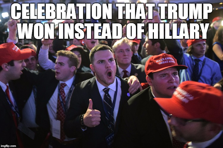 CELEBRATION THAT TRUMP WON INSTEAD OF HILLARY | made w/ Imgflip meme maker