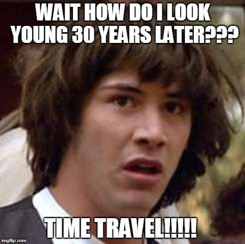 Conspiracy Keanu Meme | WAIT HOW DO I LOOK YOUNG 30 YEARS LATER??? TIME TRAVEL!!!!! | image tagged in memes,conspiracy keanu | made w/ Imgflip meme maker