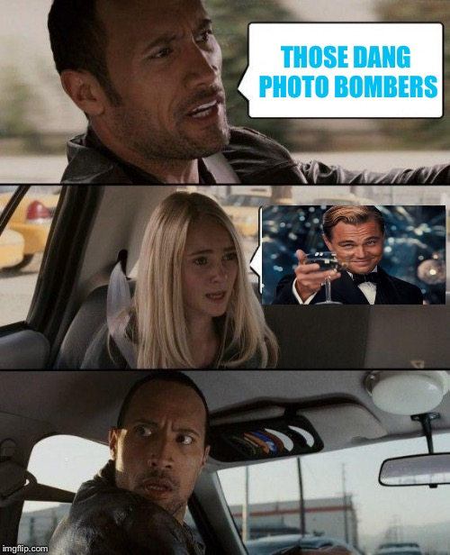 The Rock Driving Meme | THOSE DANG PHOTO BOMBERS | image tagged in memes,the rock driving | made w/ Imgflip meme maker