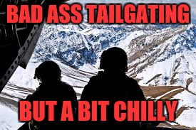 BAD ASS TAILGATING BUT A BIT CHILLY | made w/ Imgflip meme maker