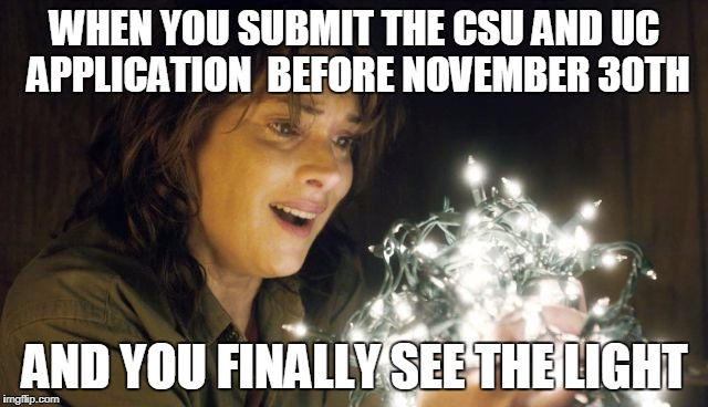 Stranger Things | WHEN YOU SUBMIT THE CSU AND UC APPLICATION  BEFORE NOVEMBER 30TH AND YOU FINALLY SEE THE LIGHT | image tagged in stranger things | made w/ Imgflip meme maker