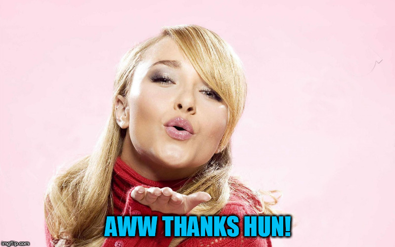 hayden blow kiss | AWW THANKS HUN! | image tagged in hayden blow kiss | made w/ Imgflip meme maker