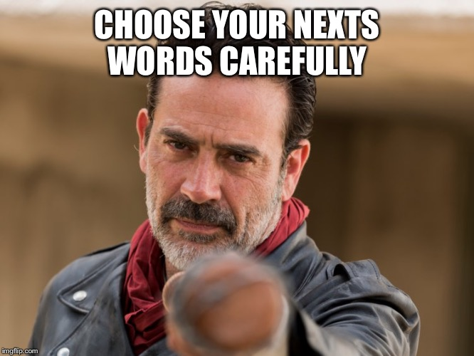 "Negan TWD ""choose your next words carefully"" 
