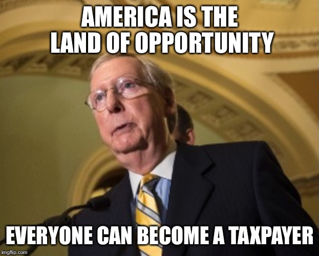 AMERICA IS THE LAND OF OPPORTUNITY EVERYONE CAN BECOME A TAXPAYER | image tagged in memes,taxes,taxation is theft,let's raise their taxes | made w/ Imgflip meme maker