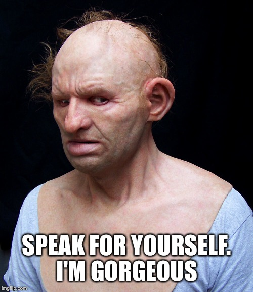 SPEAK FOR YOURSELF. I'M GORGEOUS | made w/ Imgflip meme maker
