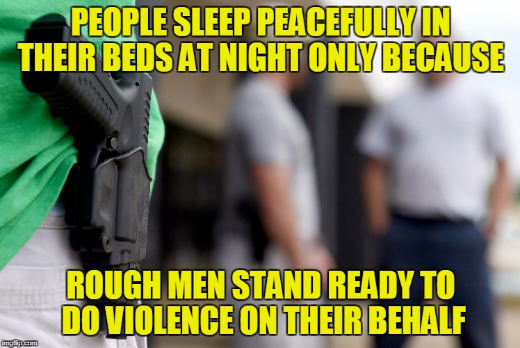 The sheep sleep unconcerned with wolves because the shepherds keep watch | PEOPLE SLEEP PEACEFULLY IN THEIR BEDS AT NIGHT ONLY BECAUSE ROUGH MEN STAND READY TO DO VIOLENCE ON THEIR BEHALF | image tagged in memes,2nd amendment,guns,freedom,security,safety | made w/ Imgflip meme maker