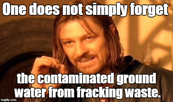 One Does Not Simply Meme | One does not simply forget the contaminated ground water from fracking waste. | image tagged in memes,one does not simply | made w/ Imgflip meme maker