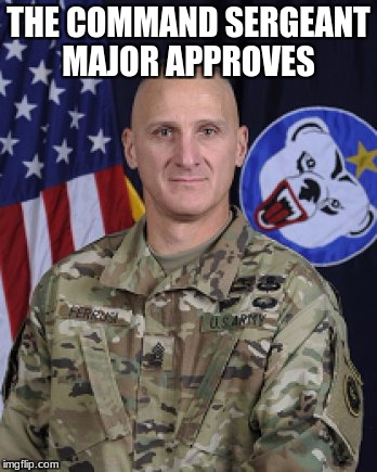THE COMMAND SERGEANT MAJOR APPROVES | made w/ Imgflip meme maker