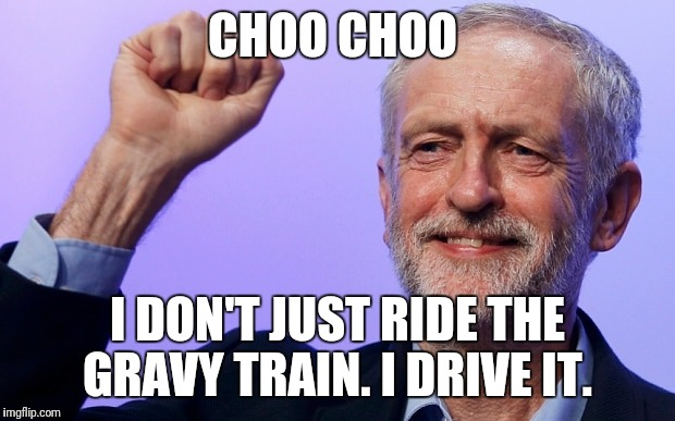 CHOO CHOO I DON'T JUST RIDE THE GRAVY TRAIN. I DRIVE IT. | image tagged in jeremy corbyn,gravy train,lunatic | made w/ Imgflip meme maker