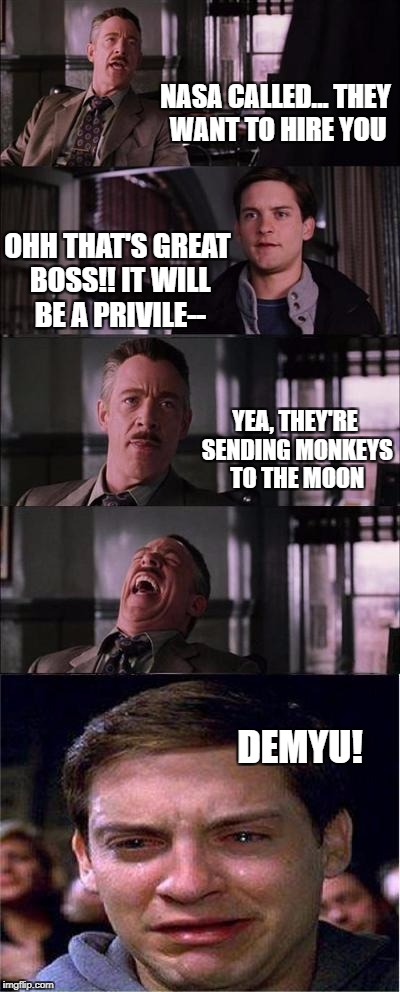A classic Dad Joke | NASA CALLED... THEY WANT TO HIRE YOU OHH THAT'S GREAT BOSS!! IT WILL BE A PRIVILE-- YEA, THEY'RE SENDING MONKEYS TO THE MOON DEMYU! | image tagged in memes,peter parker cry,funny memes,dad joke,daddy,monkeys | made w/ Imgflip meme maker