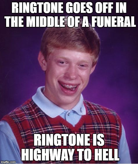 Bad Luck Brian Meme | RINGTONE GOES OFF IN THE MIDDLE OF A FUNERAL RINGTONE IS HIGHWAY TO HELL | image tagged in memes,bad luck brian | made w/ Imgflip meme maker