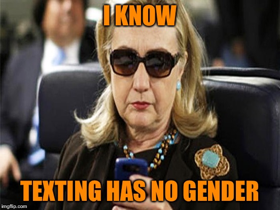 I KNOW TEXTING HAS NO GENDER | made w/ Imgflip meme maker