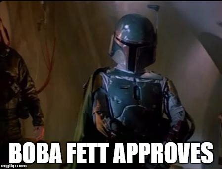 BOBA FETT APPROVES | image tagged in boba fett | made w/ Imgflip meme maker