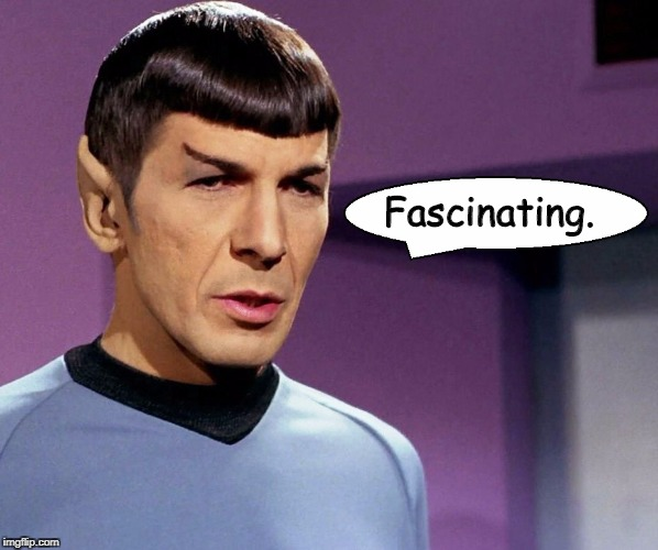 Spock: Fascinating. | Fascinating. | image tagged in mr spock,fascinating,star trek | made w/ Imgflip meme maker