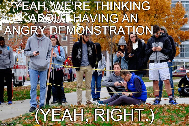 OSU students 28NOV16 | YEAH, WE'RE THINKING ABOUT HAVING AN ANGRY DEMONSTRATION... (YEAH, RIGHT.) | image tagged in osu students 28nov16 | made w/ Imgflip meme maker