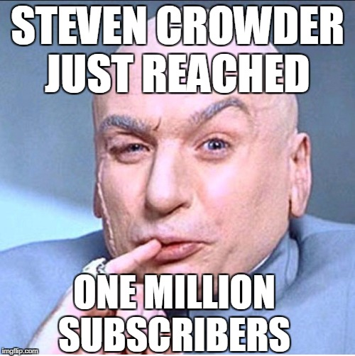 ONE MILLION DOLLARS |  STEVEN CROWDER JUST REACHED; ONE MILLION SUBSCRIBERS | image tagged in one million dollars,memes,steven crowder,youtuber,youtube,subscribe | made w/ Imgflip meme maker
