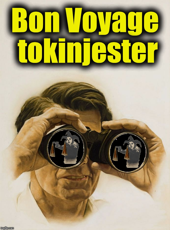 Another user gone... Hopefully his big break in acting came through.  Bon Voyage tokinjester... | Bon Voyage tokinjester | image tagged in pulp art blank binoculars,tokinjester,animate all the memes,deleted accounts,use someones username in your meme,reservoir memes | made w/ Imgflip meme maker
