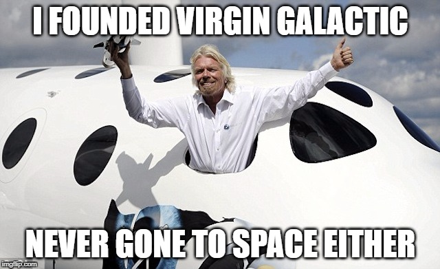 Virgin Ballsactic  | I FOUNDED VIRGIN GALACTIC NEVER GONE TO SPACE EITHER | image tagged in flatearth | made w/ Imgflip meme maker
